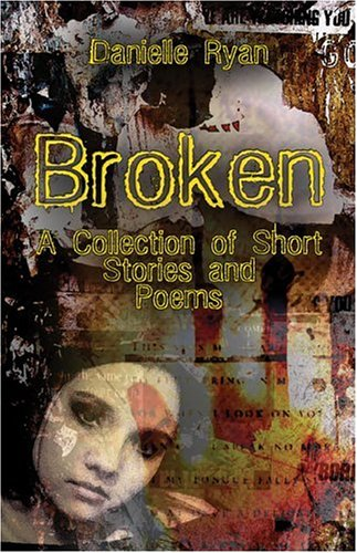 9781413718287: Broken: A Collection of Short Stories and Poems