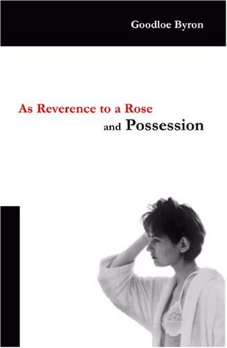 As Reverence To A Rose, and Possession: Goodloe Byron
