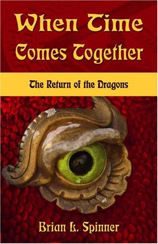 When Time Comes Together: The Return of the Dragons: Spinner, Brian L.