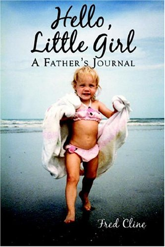 9781413722314: Hello, Little Girl: A Father's Journal