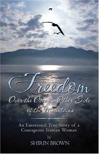 9781413723038: Freedom: Over the Oceans, Other Side of the Mountains: An Emotional True Story of a Courageous Iranian Woman