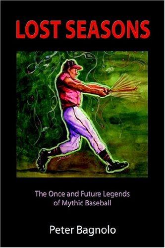 9781413723441: Lost Seasons: The Once and Future Legends of Mythic Baseball