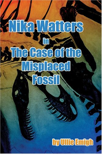 Nika Watters in the Case of the Misplaced Fossil: Ullie Emigh