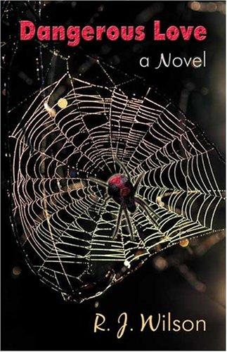 Dangerous Love: a Novel: Wilson, R.J.