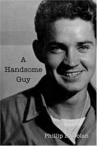 A Handsome Guy: Dolan, Phillip R.