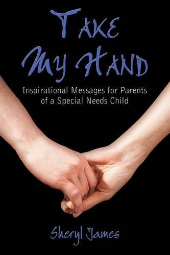 9781413727029: Take My Hand: Inspirational Messages for Parents of a Special Needs Child