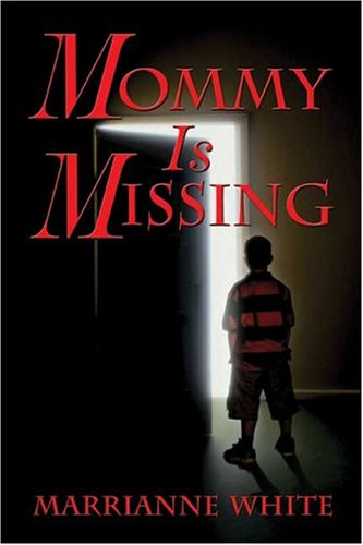 Mommy Is Missing: White, Marrianne L.