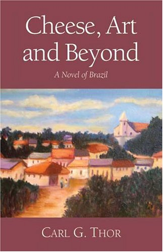 9781413728392: Cheese, Art, and Beyond: A Novel of Brazil