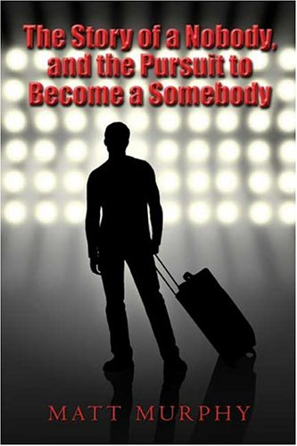 9781413730494: The Story of a Nobody, and the Pursuit to Become a Somebody