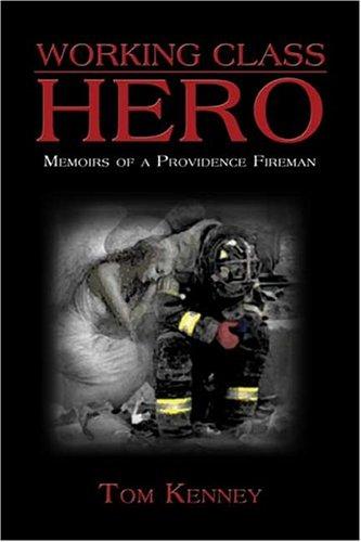 9781413731071: Working Class Hero: Memoirs of a Providence Fireman