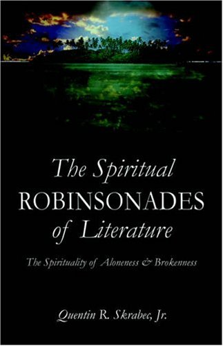 9781413732689: The Spiritual Robinsonades of Literature: the Spirituality of Aloneness and Brokenness