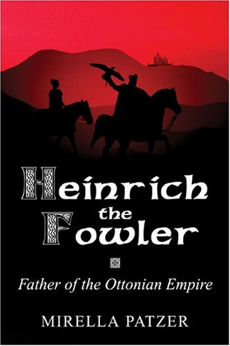 9781413734409: Heinrich the Fowler: Father of the Ottonian Empire