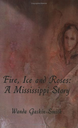 9781413738445: Fire, Ice and Roses:: A Mississippi Story