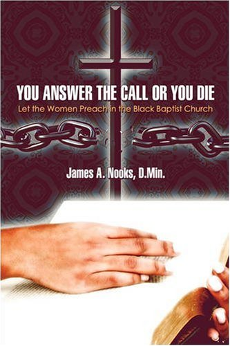 You Answer the Call or You Die: Let the Women Preach in the Black Baptist Church: D. Min. , James A...