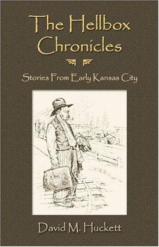The Hellbox Chronicles: Stories from Early Kansas City: David Huckett