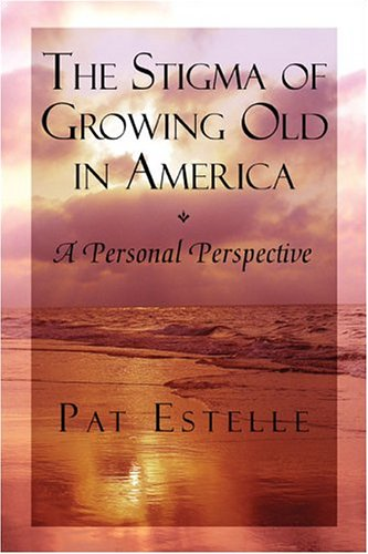 The Stigma Of Growing Old In America: A Personal Perspective: Estelle, Pat