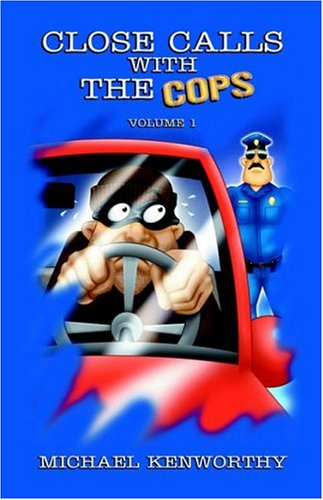 Close Calls with the Cops: Volume 1: Michael Kenworthy