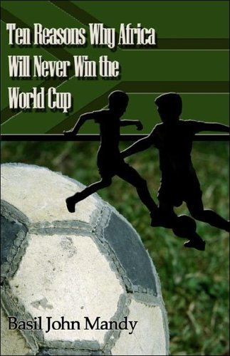 Ten Reasons Why Africa Will Never Win the World Cup