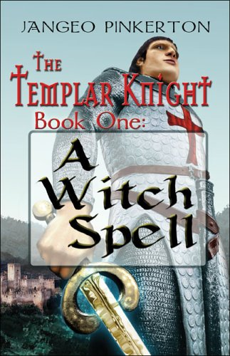 The Templar Knight Series: Book One: A Witch Spell: Jangeo Pinkerton