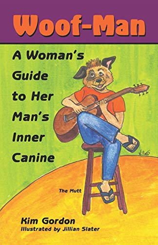 Woof-Man: A Woman's Guide to Her Man's Inner Canine (1413749925) by Kim Gordon