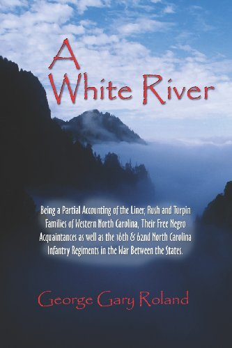 A White River: Being a Partial Accounting: Roland, George Gary