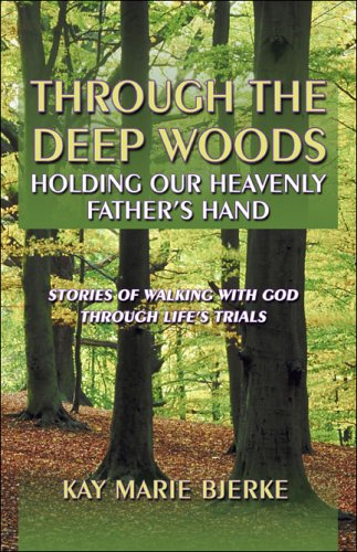9781413752731: Through the Deep Woods: Holding Our Heavenly Father's Hand: Stories of Walking with God Through Life's Trials