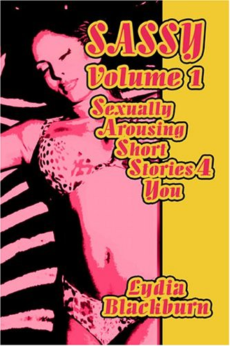 9781413753530: Sassy: Sexually Arousing Short Stories 4 You, Volume 1