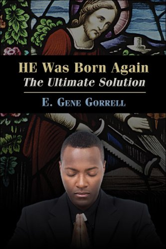 HE was Born Again : The Ultimate Solution: Gorrell, E. Gene
