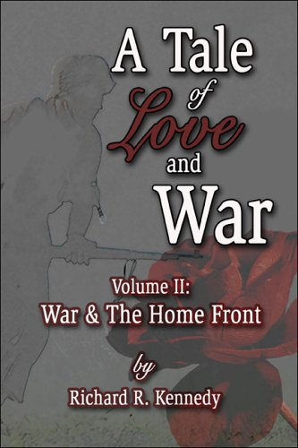 A Tale of Love and War: Volume 2: War & The Home Front: Kennedy, Richard R.