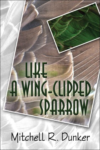 Like a Wing-clipped Sparrow: Mitchell R. Dunker