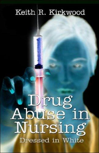 9781413756982: Drug Abuse in Nursing: Dressed in White