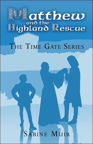 9781413759167: Matthew and the Highland Rescue: The Time Gate Series