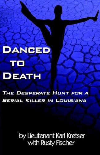 Danced To Death: The Desperate Hunt for: Karl D. Kretser