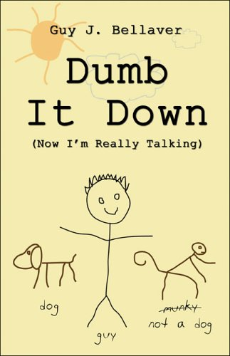 Dumb It Down : Now I'm Really: Guy Bellaver