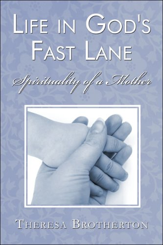 Life in God's Fast Lane: Spirituality Of a Mother: Brotherton, Theresa