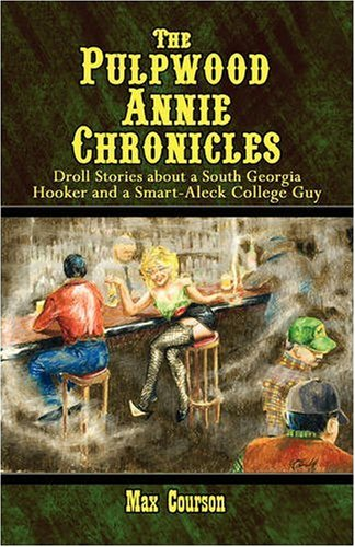 The Pulpwood Annie Chronicles: Droll Stories About: Max Courson