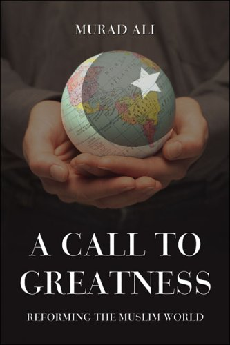 A Call To Greatness: Reforming The Muslim World: Ali, Murad