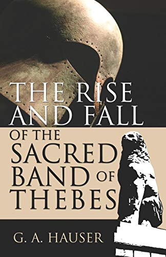 9781413774122: The Rise and Fall of the Sacred Band of Thebes