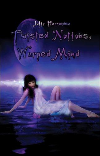 Twisted Notions, Warped Mind: Hernandez, Julio