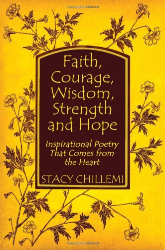 9781413775884: Faith, Courage, Wisdom, Strength and Hope: Inspirational Poetry That Comes from the Heart