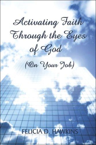 9781413776508: Activating Faith Through the Eyes of God: (On Your Job)