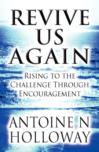 Revive Us Again: Rising to the Challenge Through Encouragement: Antoine N. Holloway