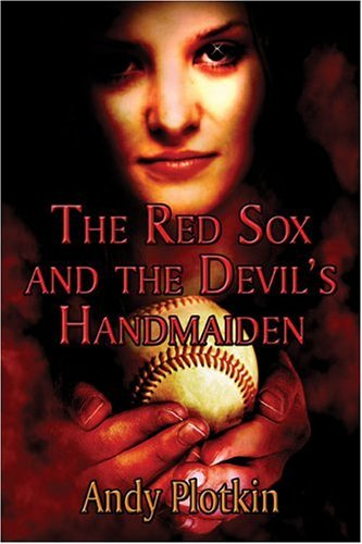 The Red Sox and the Devil?s Handmaiden: Andy Plotkin