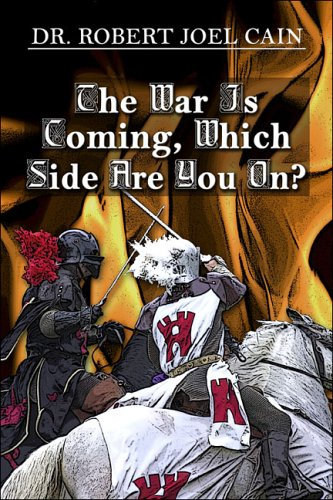 The War Is Coming, Which Side Are You On?: Dr. Robert Joel Cain
