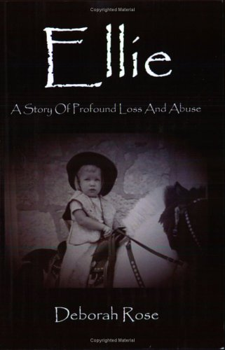 9781413789201: Ellie: A Story of Profound Loss and Abuse