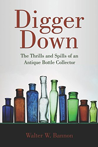 9781413790450: Digger Down: The Thrills and Spills of an Antique Bottle Collector