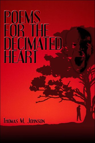 Poems for the Decimated Heart: Johnson, Thomas M.