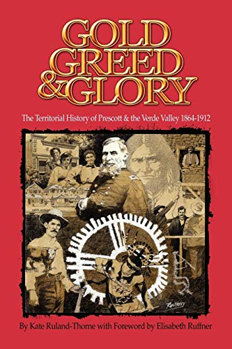 9781413793222: Gold, Greed and Glory: The Territorial History of Prescott and the Verde Valley 1864-1912