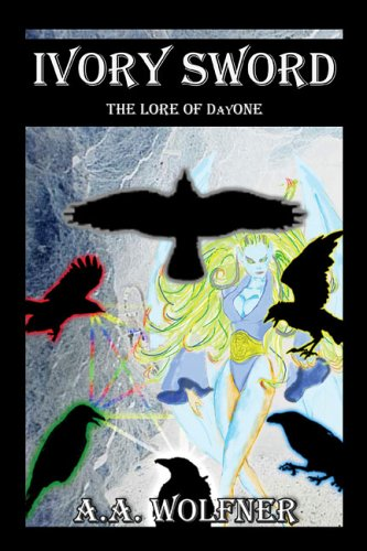 Ivory Sword: The Lore of DAYONE: Wolfner, A.A., Vekich,