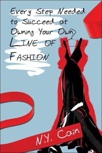 Every Step Needed to Succeed at Owning Your Own Line of Fashion: Cain, N.Y.